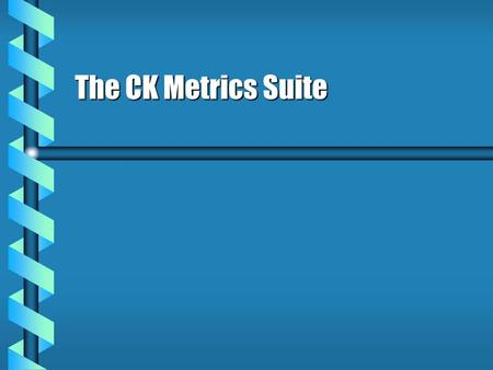 The CK Metrics Suite. Weighted Methods Per Class b To use this metric, the software engineer must repeat this process n times, where n is the number of.