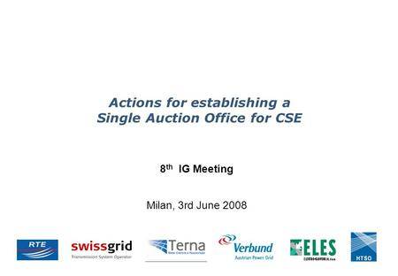 Actions for establishing a Single Auction Office for CSE 8 th IG Meeting Milan, 3rd June 2008.