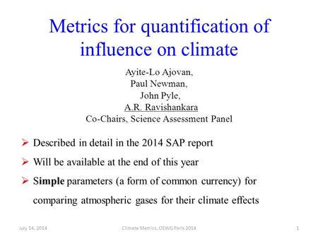 Metrics for quantification of influence on climate Ayite-Lo Ajovan, Paul Newman, John Pyle, A.R. Ravishankara Co-Chairs, Science Assessment Panel July.