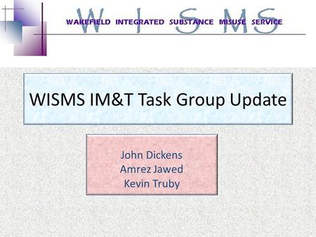 WISMS IM&T Task Group Update John Dickens Amrez Jawed Kevin Truby.