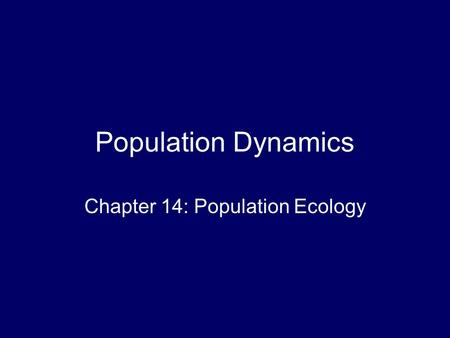 Population Dynamics Chapter 14: Population Ecology.