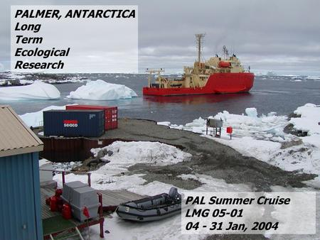 PALMER, ANTARCTICA Long Term Ecological Research PAL Summer Cruise LMG 05-01 04 - 31 Jan, 2004.