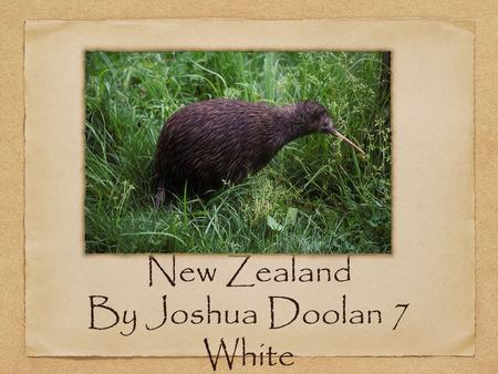 New Zealand By Joshua Doolan 7 White. Information: New Zealand is situated the same distance eastwards from Australia as London, Two Islands make up New.