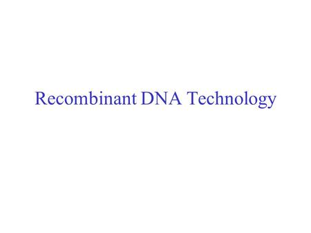 Recombinant DNA Technology. Restriction endonucleases - Blunt ends and Sticky ends.