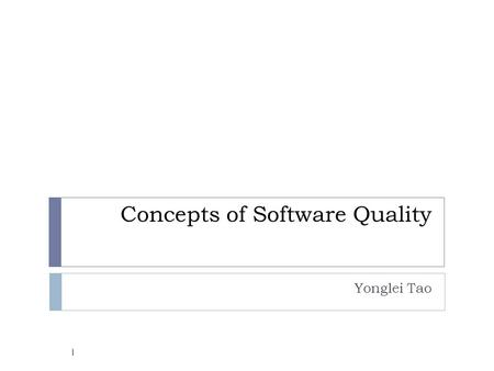 Concepts of Software Quality Yonglei Tao 1. Software Quality Attributes  Reliability  correctness, completeness, consistency, robustness  Testability.