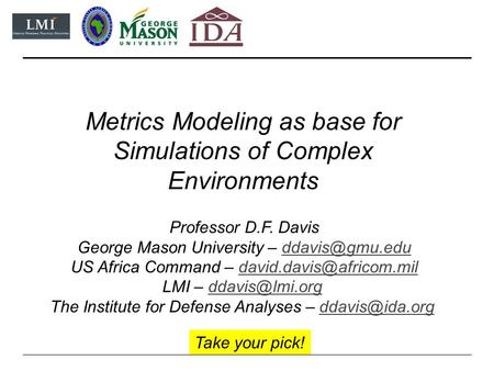 Metrics Modeling as base for Simulations of Complex Environments Professor D.F. Davis George Mason University – US Africa.
