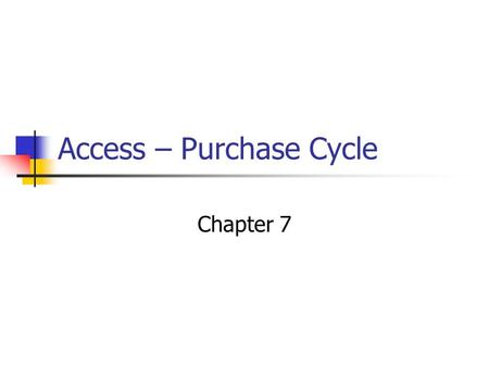 Access – Purchase Cycle Chapter 7. Purchasing cycle Internal Controls Purchase request From authorized individual Purchase order Authorized vendor Receiving.