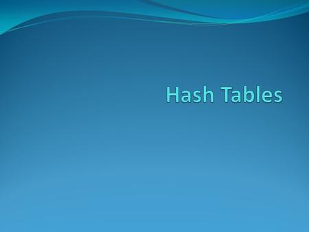 Hash Tables.
