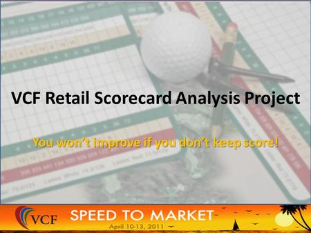 VCF Retail Scorecard Analysis Project You won't improve if you don't keep score!