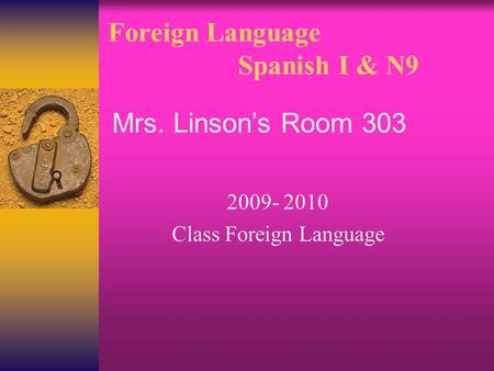 Foreign Language Spanish I & N9 2009- 2010 Class Foreign Language Mrs. Linson's Room 303.