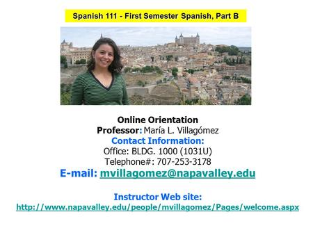 Online Orientation Professor: María L. Villagómez Contact Information: Office: BLDG. 1000 (1031U) Telephone#: 707-253-3178