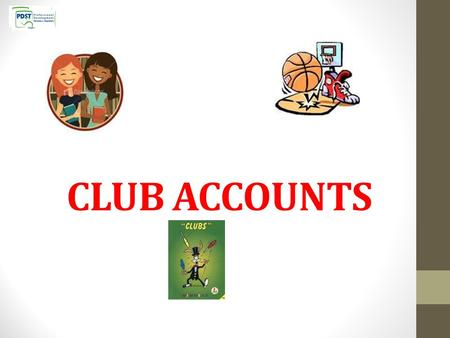 CLUB ACCOUNTS. What is a Club? A Club is an organisation set up by its members Officers are elected annually at the annual general meeting (AGM) e.g.