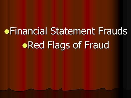 Financial Statement Frauds Financial Statement Frauds Red Flags of Fraud Red Flags of Fraud.