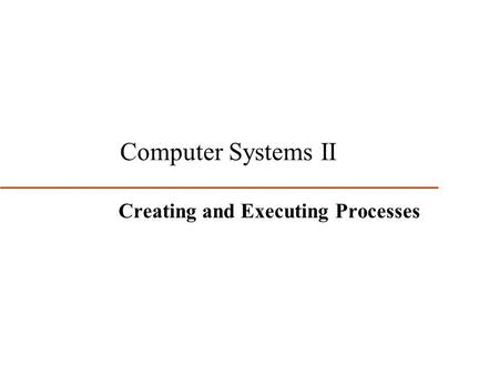 Creating and Executing Processes