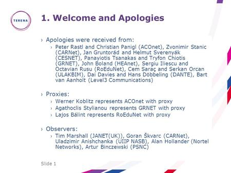 Slide 1 1. Welcome and Apologies ›Apologies were received from: ›Peter Rastl and Christian Panigl (ACOnet), Zvonimir Stanic (CARNet), Jan Gruntorád and.