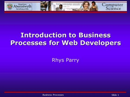 Business Processes Slide 1 Introduction to Business Processes for Web Developers Rhys Parry.