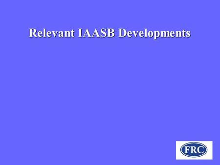 Relevant IAASB Developments. Theoretical arguments for and against Harmonisation of Auditing Standards FOR Aids consistency of group audits and international.