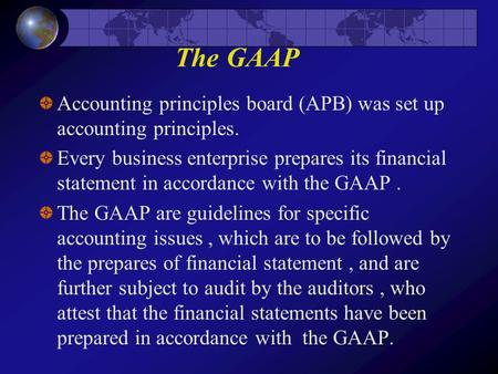 The GAAP Accounting principles board (APB) was set up accounting principles. Every business enterprise prepares its financial statement in accordance with.