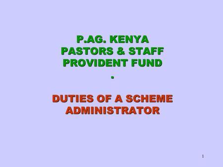 1 P.AG. KENYA PASTORS & STAFF PROVIDENT FUND. DUTIES OF A SCHEME ADMINISTRATOR.