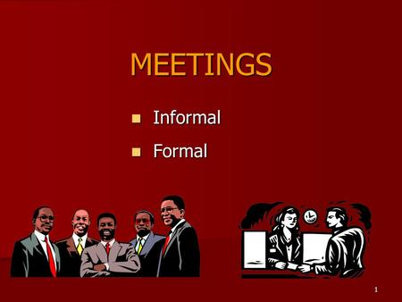 1 MEETINGS Formal Formal Informal Informal. 2 Informal Meetings Informal Meetings Impromptu Impromptu Very short notice Very short notice Ideal for discussing.