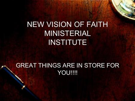 NEW VISION OF FAITH MINISTERIAL INSTITUTE GREAT THINGS ARE IN STORE FOR YOU!!!!