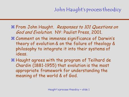 Haught's process theodicy ~ slide 1 John Haught's process theodicy zFrom John Haught. Responses to 101 Questions on God and Evolution. NY: Paulist Press,