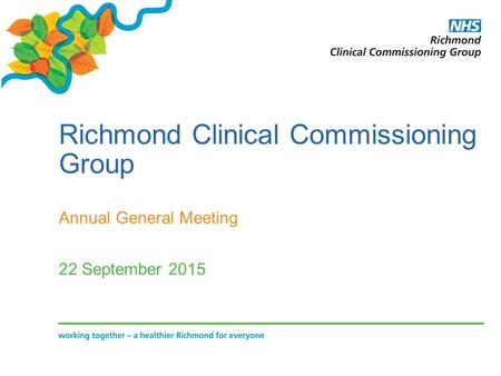 Richmond Clinical Commissioning Group Annual General Meeting 22 September 2015.
