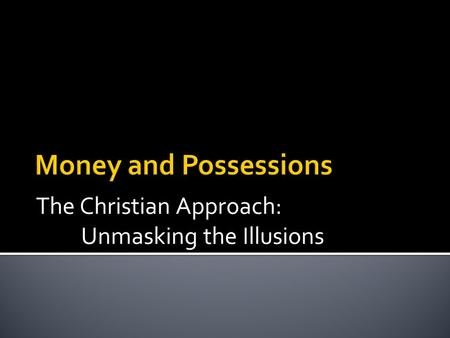 The Christian Approach: Unmasking the Illusions.  From the previous discussion, it is no wonder that the Bible offers so many warnings about pursuing.