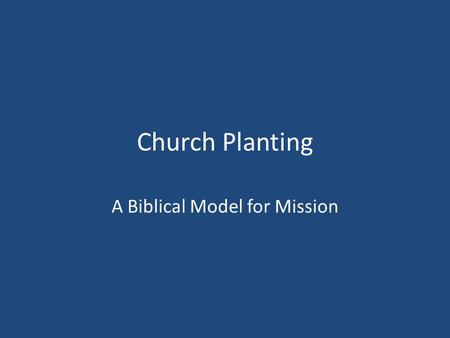 Church Planting A Biblical Model for Mission. 3 Types of People CP is unnecessary CP is great CP is great and know why.