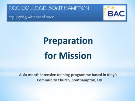 Preparation for Mission A six month intensive training programme based in King's Community Church, Southampton, UK.