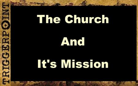 The Church And It's Mission. Theology of Missions A Biblical Mandate For All Churches.
