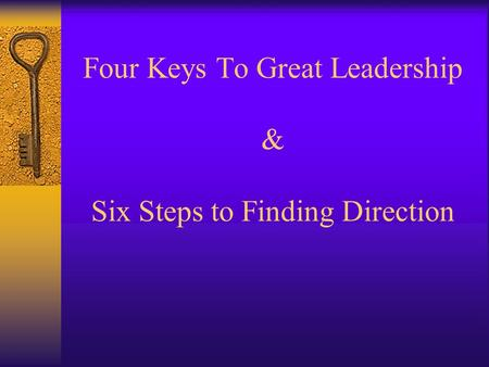 Four Keys To Great Leadership & Six Steps to Finding Direction.