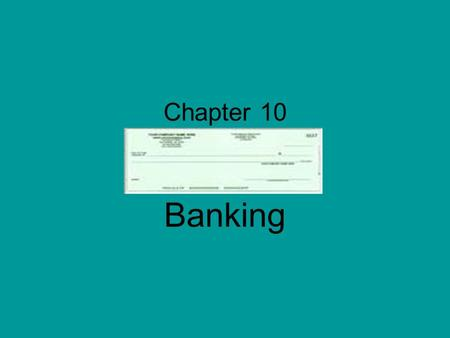 Chapter 10 Banking. 10.1 Comparing Financial Institutions Bank = an institution where you can deposit money Interest = fee paid for using someone else's.