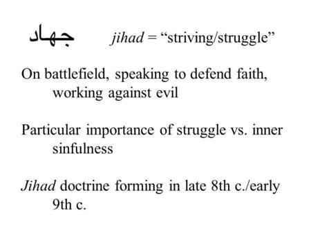"Jihad = ""striving/struggle"" On battlefield, speaking to defend faith, working against evil Particular importance of struggle vs. inner sinfulness Jihad."