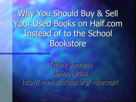 Why You Should Buy & Sell Your Used Books on Half.com Instead of to the School Bookstore Tiffany Bonneau Speech 2400