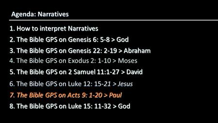 1. How to interpret Narratives Agenda: Narratives 3. The Bible GPS on Genesis 22: 2-19 > Abraham 2. The Bible GPS on Genesis 6: 5-8 > God 4. The Bible.