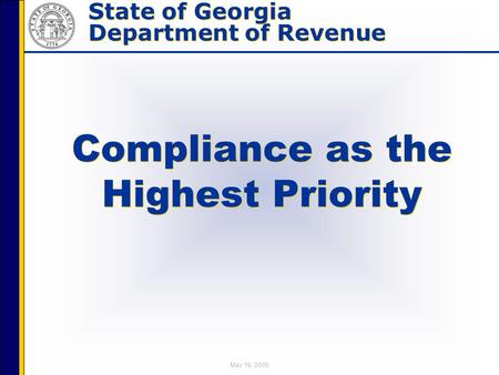 State of Georgia Department of Revenue State of Georgia Department of Revenue May 19, 2005 Compliance as the Highest Priority.