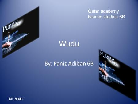 Wudu By: Paniz Adiban 6B Qatar academy Islamic studies 6B Mr. Badri.