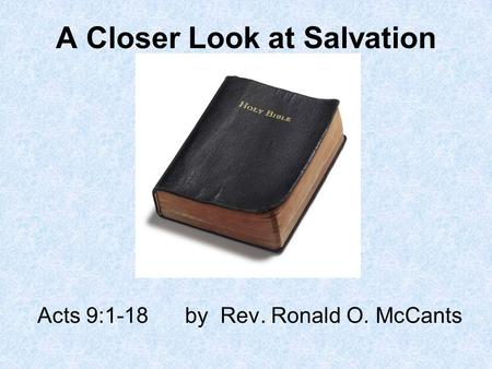 A Closer Look at Salvation Acts 9:1-18by Rev. Ronald O. McCants.