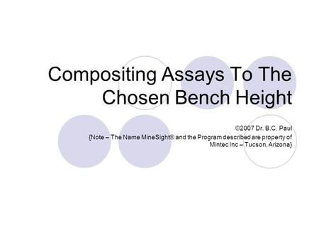 Compositing Assays To The Chosen Bench Height ©2007 Dr. B.C. Paul {Note – The Name MineSight® and the Program described are property of Mintec Inc – Tucson,