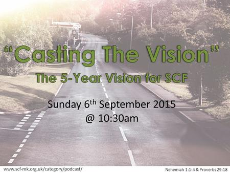 Sunday 6 th September 10:30am Nehemiah 1:1-4 & Proverbs 29:18
