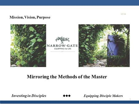 Investing in Disciples  Equipping Disciple Makers 1 Mirroring the Methods of the Master 12/14 Mission, Vision, Purpose.