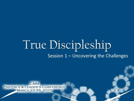 True Discipleship Session 1 – Uncovering the Challenges.