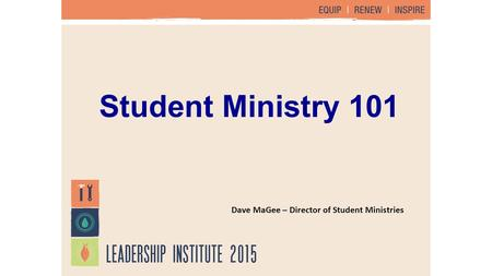 Student Ministry 101 Dave MaGee – Director of Student Ministries.