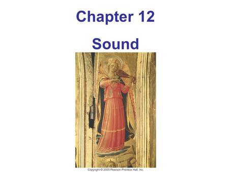 Chapter 12 Sound. Units of Chapter 12 Characteristics of Sound Intensity of Sound: Decibels The Ear and Its Response; Loudness Sources of Sound: Vibrating.