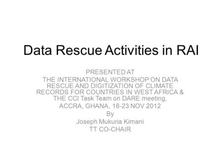 Data Rescue Activities in RAI PRESENTED AT THE INTERNATIONAL WORKSHOP ON DATA RESCUE AND DIGITIZATION OF CLIMATE RECORDS FOR COUNTRIES IN WEST AFRICA &