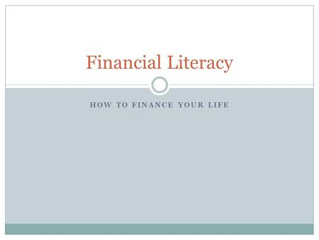 HOW TO FINANCE YOUR LIFE Financial Literacy. Savings Accounts Saving – The process of setting money aside for a future date instead of spending it today.