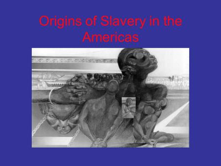 Origins of Slavery in the Americas. West Africa Most slaves were captured and bought in West Africa West Africa was home to the Ancient Kingdoms of Mali.