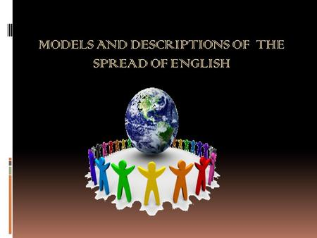 MODELS AND DESCRIPTIONS OF THE SPREAD OF ENGLISH.