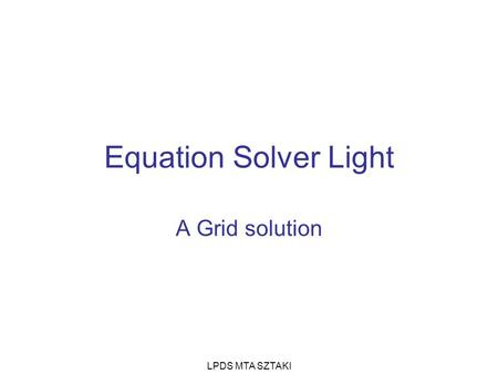 LPDS MTA SZTAKI Equation Solver Light A Grid solution.